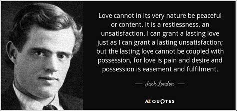 Jack London quote: Love cannot in its very nature be